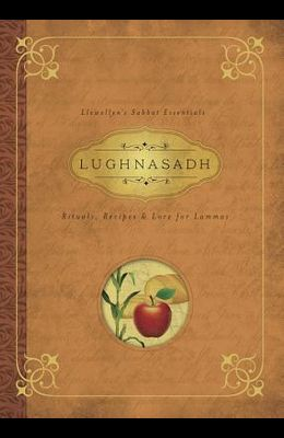 Lughnasadh: Rituals, Recipes & Lore for Lammas