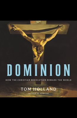 Dominion Lib/E: How the Christian Revolution Remade the World