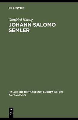 Johann Salomo Semler: Studien Zu Leben Und Werk Des Hallenser Aufklärungstheologen