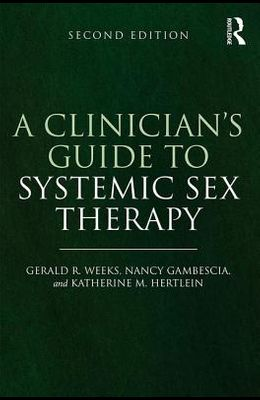 A Clinician's Guide to Systemic Sex Therapy: Gerald R. Weeks, Nancy Gambescia, and Katherine M. Hertlein