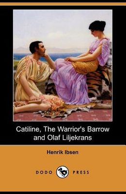 Catiline, the Warrior's Barrow and Olaf Liljekrans (Dodo Press)