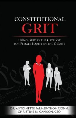 Constitutional Grit: Using Grit as the Catalyst for Female Equity in the C Suite