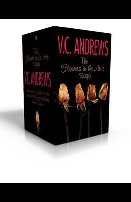 The Flowers in the Attic Saga: Flowers in the Attic/Petals on the Wind; If There Be Thorns/Seeds of Yesterday; Garden of Shadows