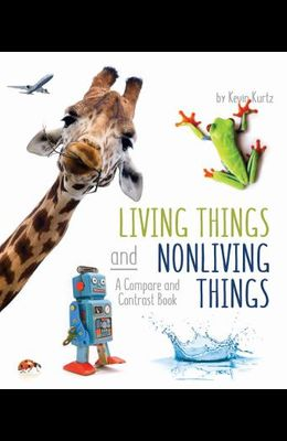 Living Things and Nonliving Things: A Compare and Contrast Book