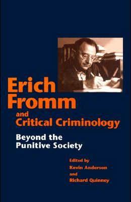 Erich Fromm & Critical Criminology: Beyond the Punitive Society