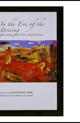 On the Eve of the Uprising and Other Stories from Colonial Korea