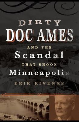 Dirty Doc Ames and the Scandal That Shook Minneapolis