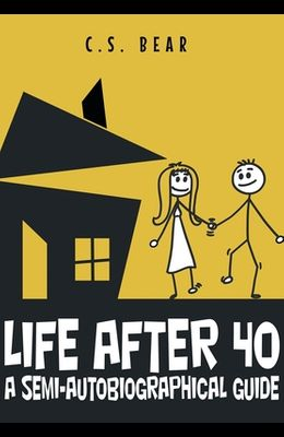 Life After 40: A Semi-autobiographical Guide