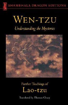 Wen-Tzu: Understanding the Mysteries: Further Teachings of Lao Tzu