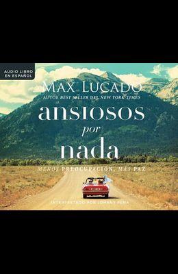 Ansiosos Por NADA (Anxious for Nothing): Menos Preopupacion, Mas Paz (Finding Calm in a Chaotic World)