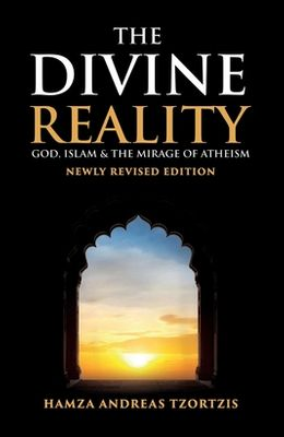 The Divine Reality: God, Islam and The Mirage of Atheism (Newly Revised Edition)