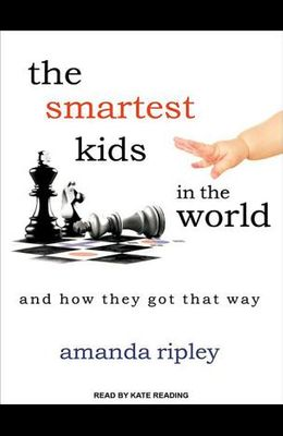 Smartest Kids in the World: And How They Got That Way
