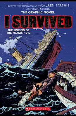I Survived the Sinking of the Titanic, 1912 (I Survived Graphic Novel #1): A Graphix Book, Volume 1