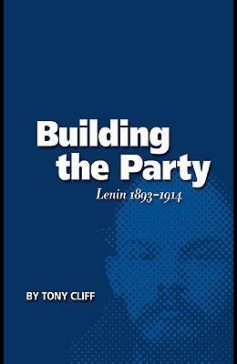 Building the Party: Lenin 1893-1914 (Vol. 1)