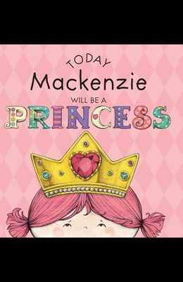 Today Mackenzie Will Be a Princess