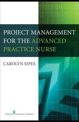 Project Management for the Advanced Practice Nurse