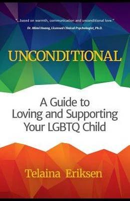 Unconditional: A Guide to Loving and Supporting Your Lgbtq Child (Book for Parents of a Gay Child, Transgender, Coming Out, and Reade