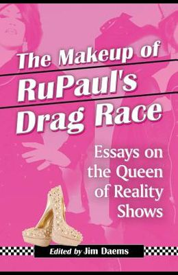 Makeup of Rupaul's Drag Race: Essays on the Queen of Reality Shows