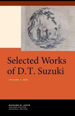 Selected Works of D.T. Suzuki, Volume I: Zen