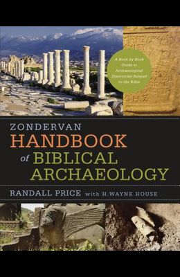 Zondervan Handbook of Biblical Archaeology: A Book by Book Guide to Archaeological Discoveries Related to the Bible