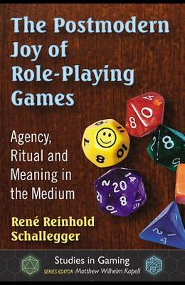 The Postmodern Joy of Role-Playing Games: Agency, Ritual and Meaning in the Medium