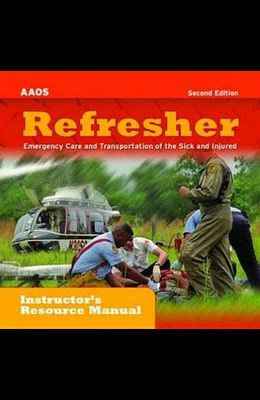 Refresher: Emergency Care and Transportation of the Sick and Injured Instructor's Resource Manual on CD-ROM