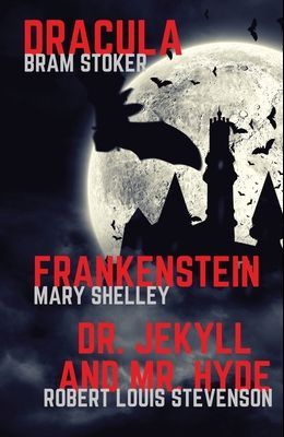 Frankenstein, Dracula, Dr. Jekyll and Mr. Hyde: Three Classics of Horror in one book only
