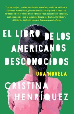 El Libro de Los Americanos Desconocidos = The Book of the Unknown Americans