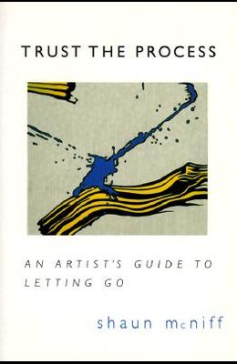 Trust the Process: An Artist's Guide to Letting Go