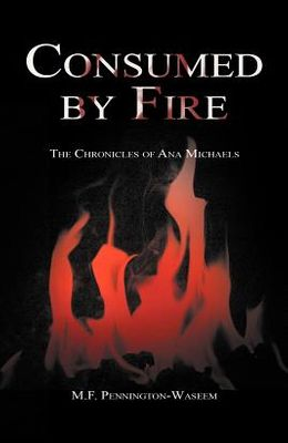 Consumed by Fire: The Chronicles of Ana Michaels