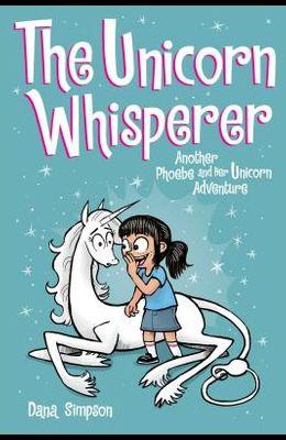 The Unicorn Whisperer (Phoebe and Her Unicorn Series Book 10), Volume 10: Another Phoebe and Her Unicorn Adventure