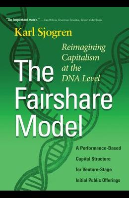 The Fairshare Model: A Performance-Based Capital Structure for Venture-Stage Initial Public Offerings-Reimagining Capitalism at the DNA Lev