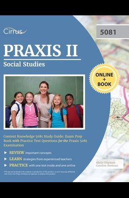 Praxis II Social Studies Content Knowledge 5081 Study Guide: Exam Prep Book with Practice Test Questions for the Praxis 5081 Examination