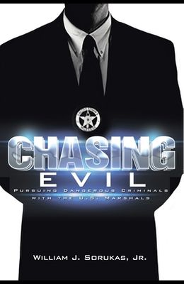 Chasing Evil: Pursuing Dangerous Criminals with the U.S. Marshals