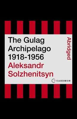The Gulag Archipelago 1918-1956 Lib/E: An Experiment in Literary Investigation