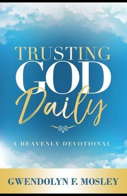 Trusting God Daily: A Heavenly Devotional