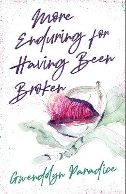 More Enduring for Having Been Broken
