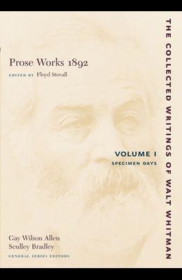 Prose Works 1892: Volume I: Specimen Days