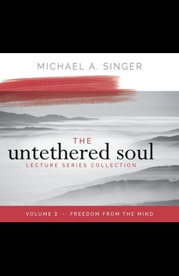 The Untethered Soul Lecture Series: Volume 2: Freedom from the Mind