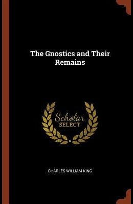 The Gnostics and Their Remains