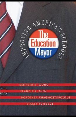 The Education Mayor: Improving America's Schools