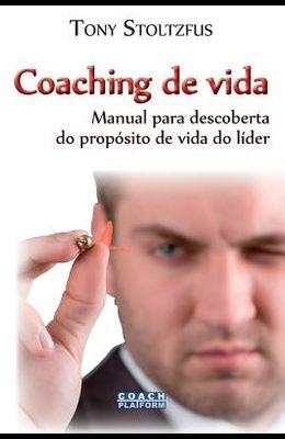 Coaching de vida: Manual para descoberta do propósito de vida do líder