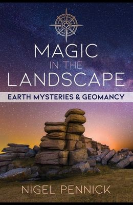 Magic in the Landscape: Earth Mysteries and Geomancy