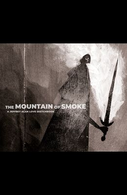 The Mountain of Smoke: A Jeffrey Alan Love Sketchbook
