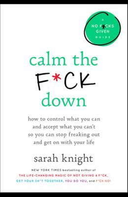 Calm the F*ck Down Lib/E: How to Control What You Can and Accept What You Can't So You Can Stop Freaking Out and Get on with Your Life