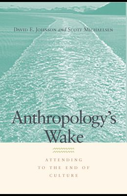 Anthropology's Wake: Attending to the End of Culture