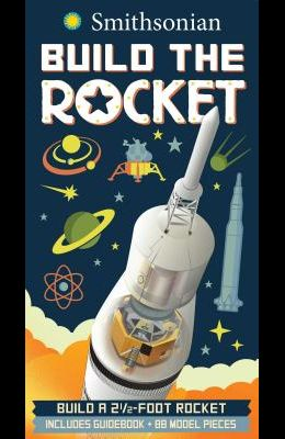 Smithsonian Build the Rocket [With 32-Page Nonfiction Book on Space Travel and 88 Slotted Cardstock Piece Rocket Model]