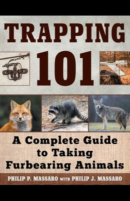 Trapping 101: A Complete Guide to Taking Furbearing Animals