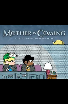 Mother Is Coming, Volume 42: A Foxtrot Collection by Bill Amend