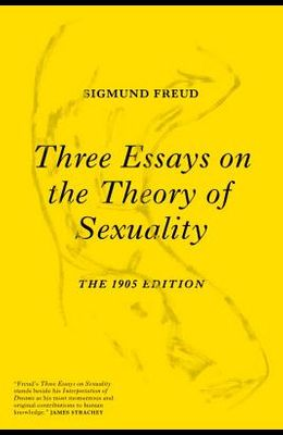 Three Essays on the Theory of Sexuality: The 1905 Edition